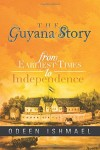 The-Guyana-Story-From-Earliest-Times-to-Independence-0
